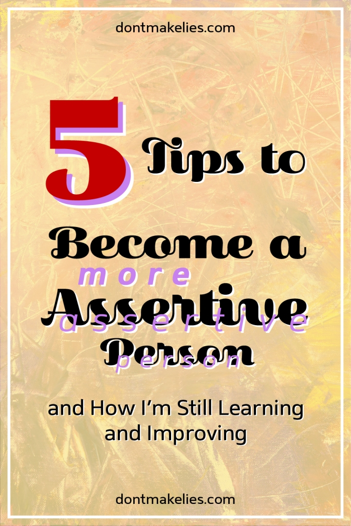 5 Tips to Becoming a More Assertive Person and How I'm Still Learning and Improving. Here are my tips from a soon-to-be college freshman, figuring out how to improve my confidence and decision making. This is what I've learned in high school.
