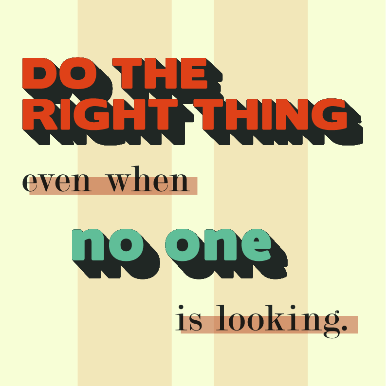 Do the Right Thing even when No One is Looking | Poster